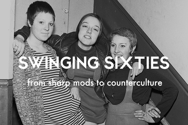 The history of British youth culture: swinging sixties, from sharp mods to counterculture