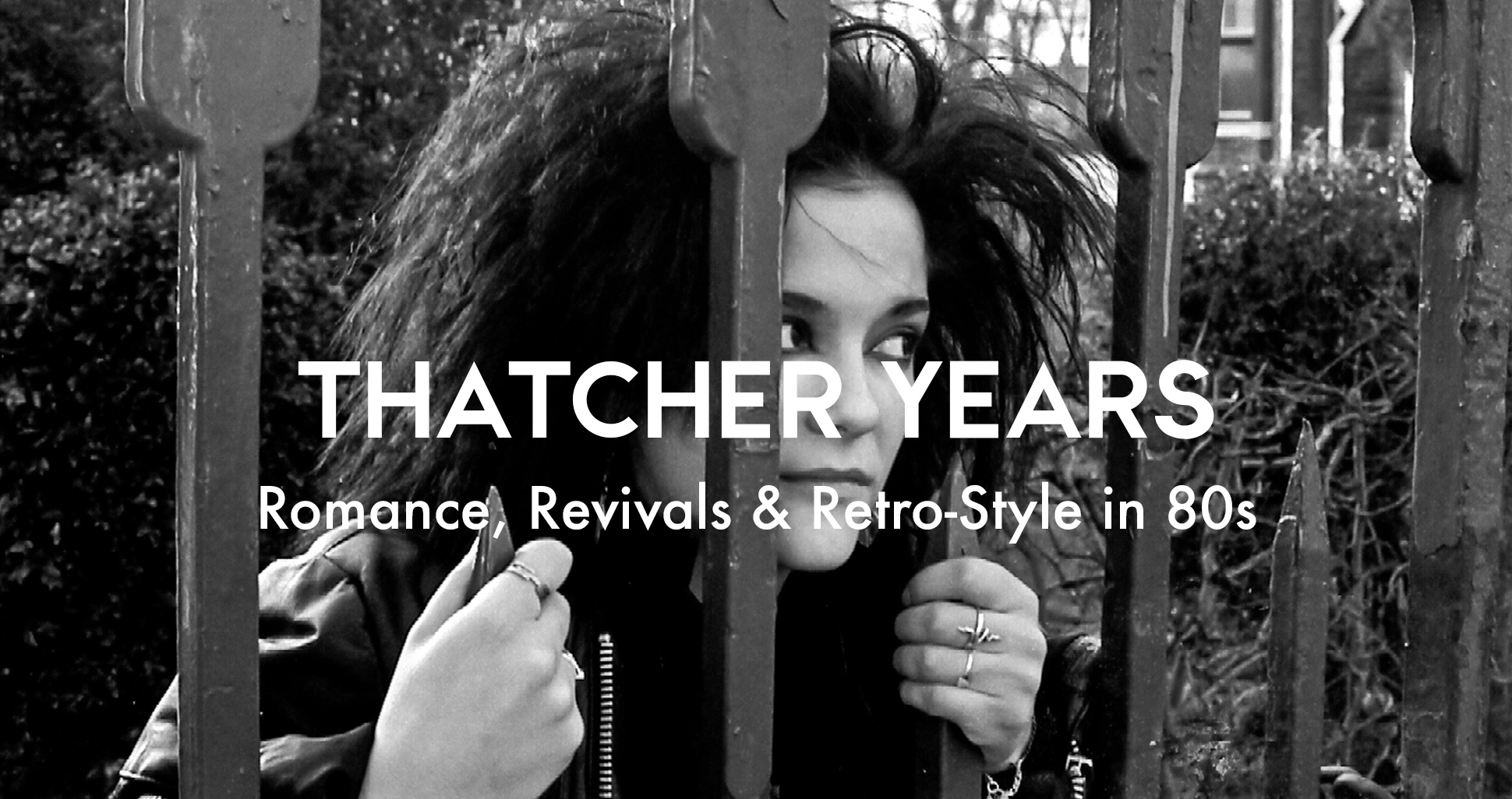 The history of British youth culture: Thatcher years, romance revivals and retro styles in the 80s