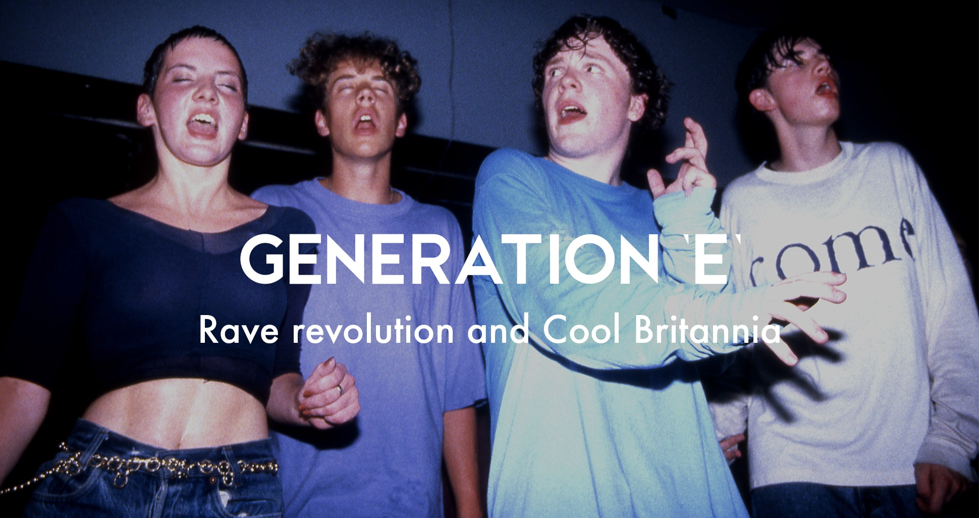 The history of British youth culture: Generation E, rave revolution and cool Britannia